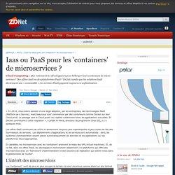 Iaas ou PaaS pour les 'containers' de microservices ? - ZDNet
