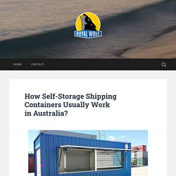 How Self-Storage Shipping Containers Usually Work in Australia? – Used Shipping, Refrigerated, Storage Containers For Sale