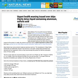 Urgent health warning issued over Adya Clarity detox liquid containing aluminum, sulfuric acid