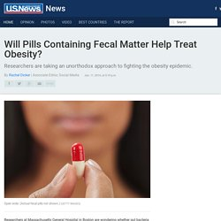 Will Pills Containing Fecal Matter Help Treat Obesity?