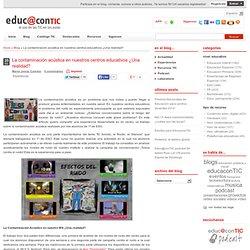 La contaminación acústica en nuestros centros educativos ¿Una realidad?