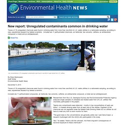New Report: Unregulated Contaminants Common In Drinking Water