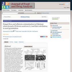 Journal of Food and Drug Analysis Available online 2 May 2016 Fungal flora and aflatoxin contamination in Pakistani wheat kernels (Triticum aestivum L.) and their attribution in seed germination