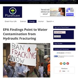 EPA Findings Point to Water Contamination from Hydraulic Fracturing