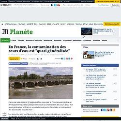 """La contamination des cours d'eau en France est """"quasi généralisée"""""""