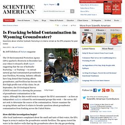 SCIENTIFIC AMERICAN - OCT 2010 - Is Fracking behind Contamination in Wyoming Groundwater?