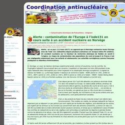Alerte : contamination de l'Europe à l'iode131 en cours suite à un accident nucléaire en Norvège