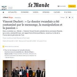 Vincent Duclert: «Le dossier rwandais a été contaminé par le mensonge, la manipulation et la passion»