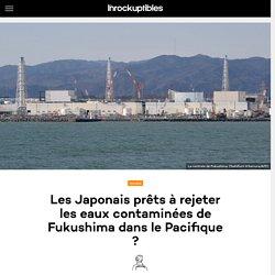 Les Japonais prêts à rejeter les eaux contaminées de Fukushima dans le Pacifique ?