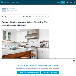 Factors To Contemplate When Choosing The Wall Kitchen Cabinets!!: ext_5546172 — LiveJournal