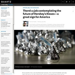 There's a job contemplating the future of Hershey's Kisses—a great sign for America