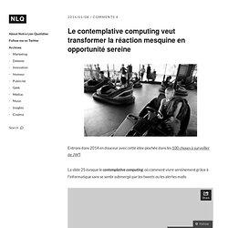 Le contemplative computing veut transformer la réaction mesquine en opportunité sereine