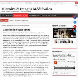 Le roi Arthur : un mythe contemporain – Histoire & Images Médiévales
