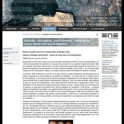 Hybride, anxiogène, post-humain : visions du corps dans l'art contemporain - CMDR - Corps : Méthodes, Discours, Représentations