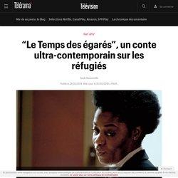 """""""Le Temps des égarés"""", un conte ultra-contemporain sur les réfugiés - Télévision"""