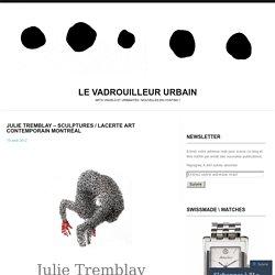 JULIE TREMBLAY – Sculptures / Lacerte art contemporain Montréal