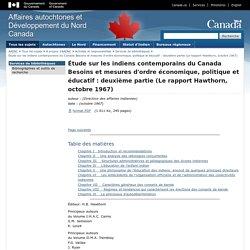 Étude sur les indiens contemporains du Canada Besoins et mesures d'ordre économique, politique et éducatif : deuxième partie (Le rapport Hawthorn, octobre 1967)
