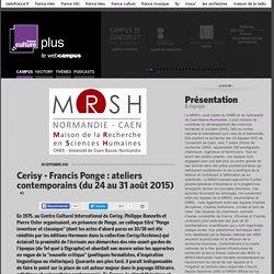 Cerisy - Francis Ponge : ateliers contemporains (du 24 au 31 août 2015) / MAISON DE LA RECHERCHE EN SCIENCES HUMAINES