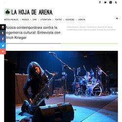 Música contemporánea contra la hegemonía cultural: Entrevista con Ulrich Krieger - La Hoja de Arena