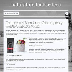 Chia seeds: A Boon for the Contemporary Health-Conscious World — naturalproductsazteca