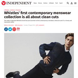 Whistles' first contemporary menswear collection is all about clean cuts