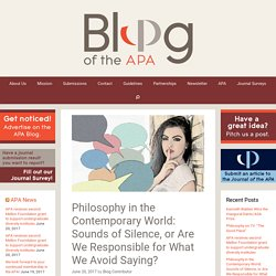 Philosophy in the Contemporary World: Sounds of Silence, or Are We Responsible for What We Avoid Saying?