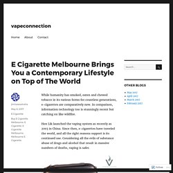 E Cigarette Melbourne Brings You a Contemporary Lifestyle on Top of The World – vapeconnection