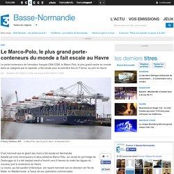 Le Marco-Polo, le plus grand porte-conteneurs du monde a fait escale au Havre - France 3 Basse-Normandie