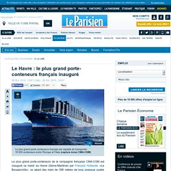 Le Havre : le plus grand porte-conteneurs français inauguré