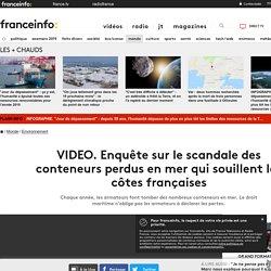 Enquête sur le scandale des conteneurs perdus en mer qui souillent les côtes françaises