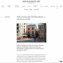 Todo el contenido del Palau Moxó, a subasta en Sevilla - Artur Ramon Art