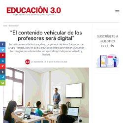 """""""El contenido vehicular de los profesores será digital"""""""