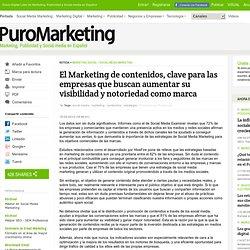 El Marketing de contenidos, clave para las empresas que buscan aumentar su visibilidad y notoriedad como marca