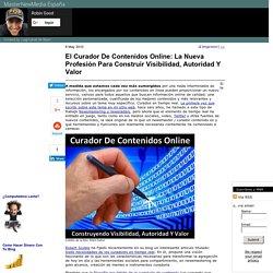 El Curador De Contenidos Online: La Nueva Profesión Para Construir Visibilidad, Autoridad Y Valor
