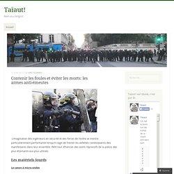 Contenir les foules et éviter les morts: les armes anti-émeutes