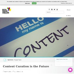 Content Curation is the Future - Digital Tourism Think Tank