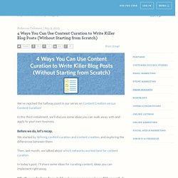 4 Ways You Can Use Content Curation to Write Killer Blog Posts (Without Starting from Scratch)