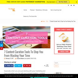 7 Content Curation Tools To Stop You From Wasting Your Time