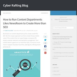 How to Run Content Departments Likes NewsRoom to Create More than SEO - Cyber Rafting Blog