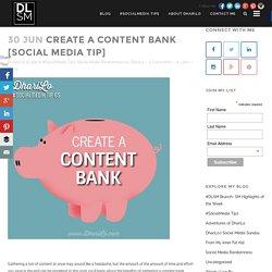 Create a Content Bank [Social Media Tip] - DhariLo #SocialMedia