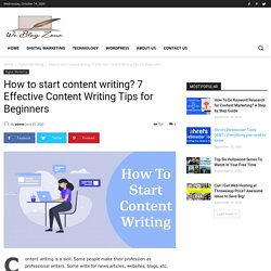 How to start content writing? 7 Effective Content Writing Tips for Beginners