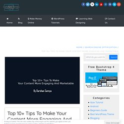 Top 10+ Tips To Make Your Content More Engaging And Marketable -