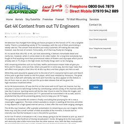 Get 4K Content from out TV Engineers - Aerial & Satellite Express