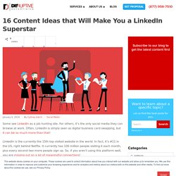 16 Content Ideas that Will Make You a LinkedIn Superstar