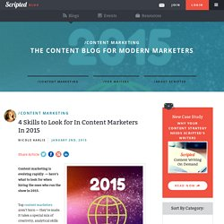 4 Skills To Look For In Content Marketers In 2015
