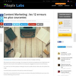 Content Marketing : les 12 erreurs les plus courantes