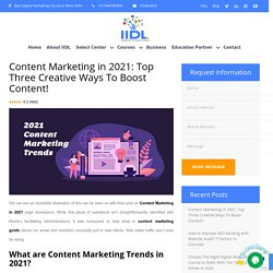 Content Marketing in 2021: Top Three Creative Ways To Boost Content! - Digital Marketing Course in Dwarka