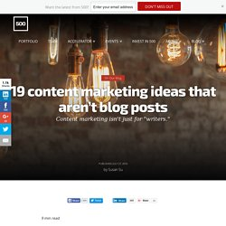 19 content marketing ideas that aren't blog posts
