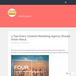 4 Tips Every Content Marketing Agency Should Know About – Jointviews