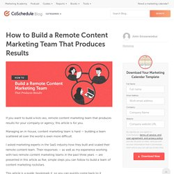 How to Build a Remote Content Marketing Team That Produces Results